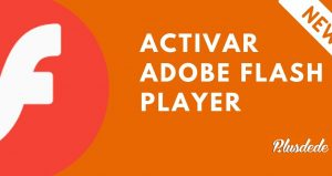 Activar Adobe Flash en Chrome, Edge, Mozilla y Opera