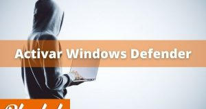Activar Windows Defender paso a paso 2020
