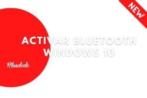 Activar bluetooth Windows 10: actualizado 2021