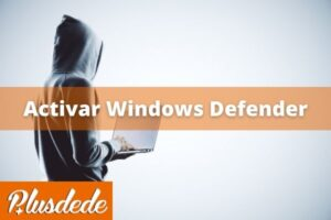 Activar Windows Defender paso a paso 2021
